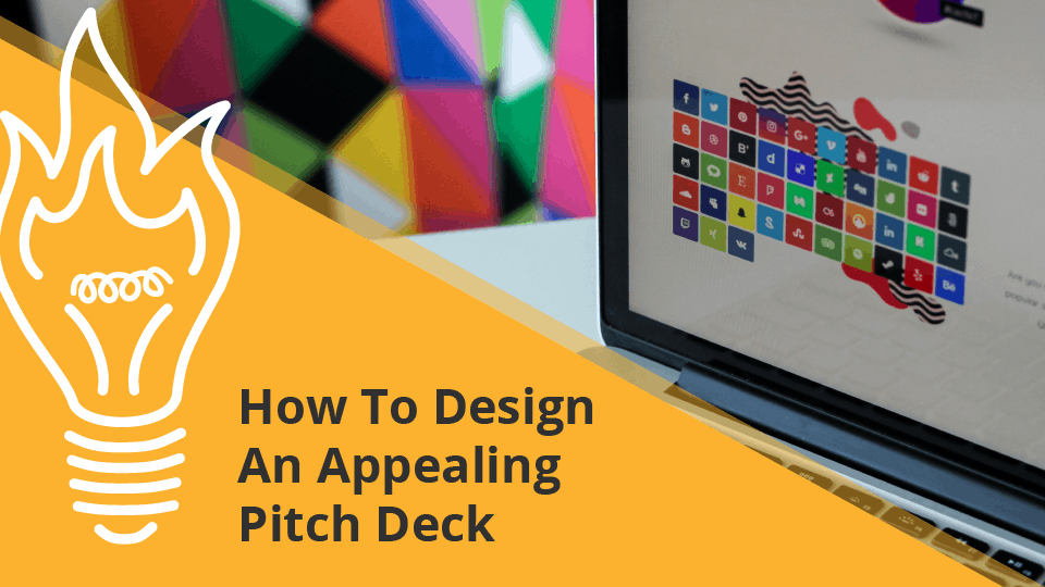 How to Design an Appealing Pitch Deck