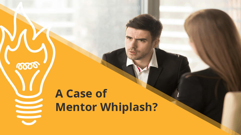 Are You Suffering From Mentor Whiplash