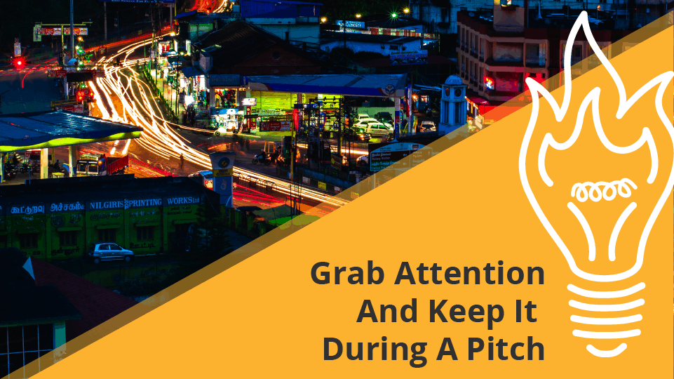 Grab Attention And Keep It During A Pitch