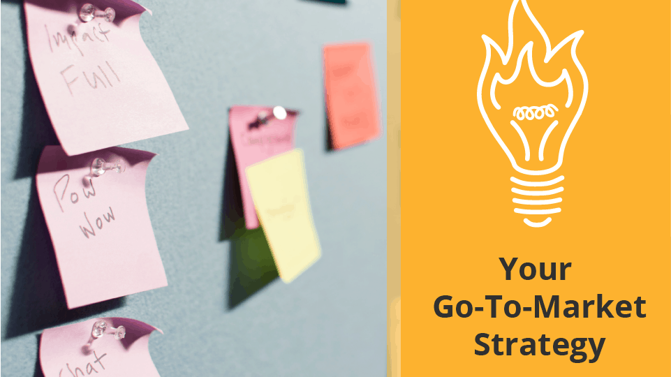 Your Go-To Market Strategy