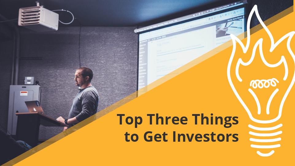 Top Three Things To Get Investors