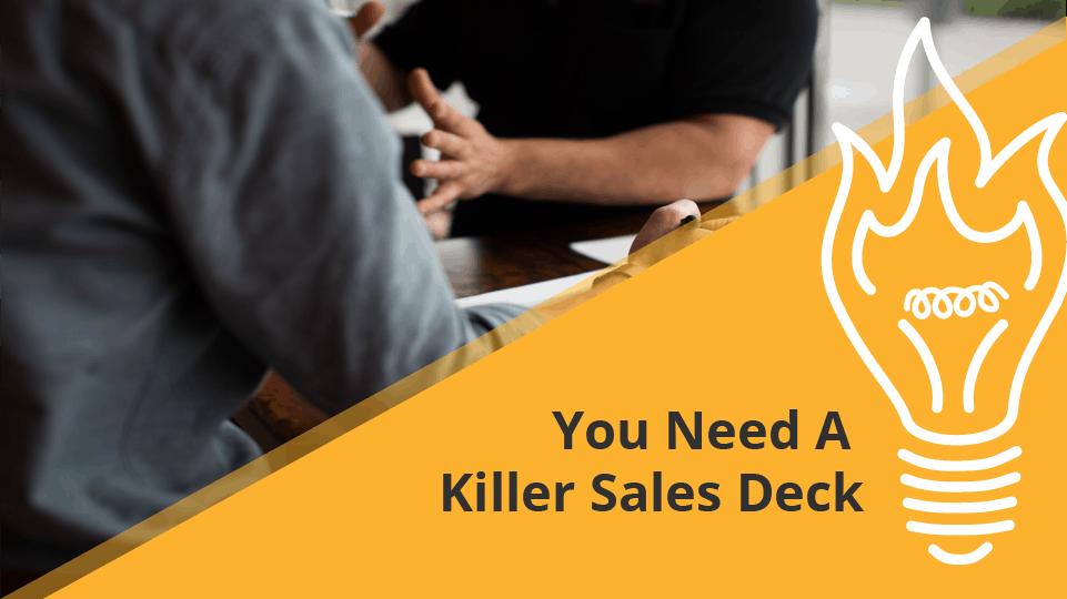 You Need A Killer Sales Deck