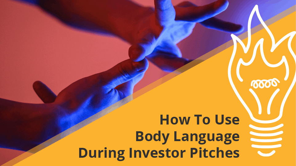 How To Use Body Language During Investor Pitches