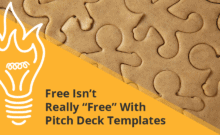 Free Isn't Really Free With Pitch Deck Templates